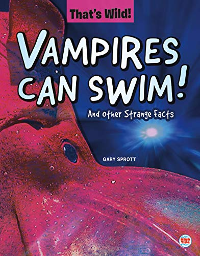 Vampires Can Swim! and Other Strange Facts (That's Wild)