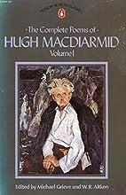 The Complete Poems of Hugh MacDiarmid, Volume 1