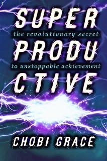 Superproductive: The Revolutionary Secret to Unstoppable Achievement