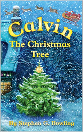 Calvin the Christmas Tree: The Greatest Christmas Tree of All. (English Edition)