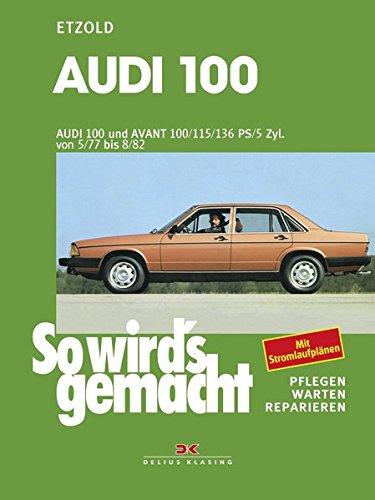 Audi 100 und Avant 05/77 bis 08/82: So wird´s gemacht - Band 7 (Print on demand)