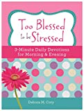 Too Blessed to Be Stressed: 3-Minute Daily Devotions for Morning & Evening