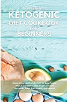 The Essential Ketogenic Diet Cookbook for Beginners: Quick & Easy Low-Carb Recipes for Busy People. Your 28-Day Plan to Lose Weight, Balance Hormones, Boost Brain Health, and Reverse Disease.