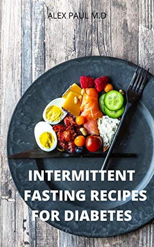 INTERMITTENT FASTING RECIPES FOR DIABETES : 90 INTERMITTENT FASTING RECIPES TO MANGE DIABETES,WEIGHT LOSS PLUS MEAL PLAN FOR GOOD LIVING (English Edition)