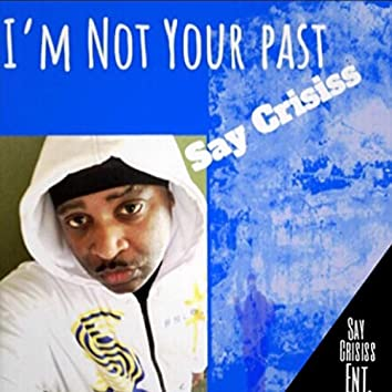 I'm Not Your Past