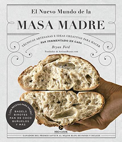 El nuevo mundo de la masa madre. Técnicas artesanas e ideas creativas para hacer pan fermentado en casa (Neo-Cook)