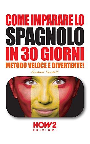 COME IMPARARE LO SPAGNOLO IN 30 GIORNI (Livello Base) : Metodo Veloce e Divertente!