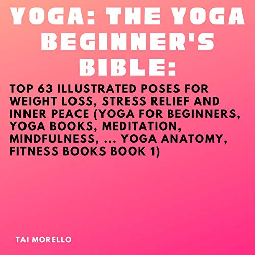 Listen Yoga: The Yoga Beginner's Bible: Top 63 Poses for Weight Loss, Stress Relief and Inner Peace (Yoga f audio book