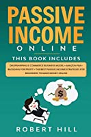 Passive Income Online: 4 Books in 1: Dropshipping E-commerce Business Model + Amazon FBA + Blogging For Profit + The Best Passive Income Strategies For Beginners to Make Money Online