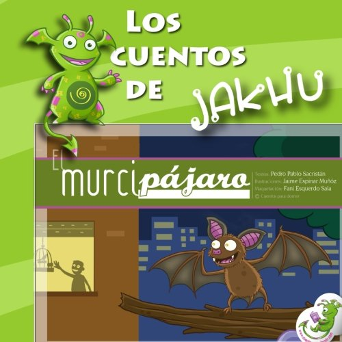 El murcipájaro: cuento ilustrado con ideas y actividades para trabajar la resiliencia y la fortaleza: Volume 6 (Los cuentos de Jakhu)