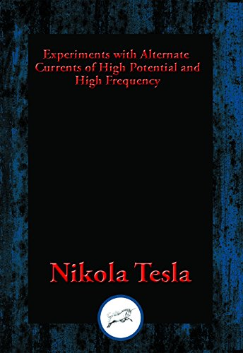 Download Experiments with Alternate Currents of High Potential and High Frequency (English Edition) B01KKTNCGE