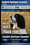 English Springer Spaniel Training | Dog Training with the No BRAINER Dog TRAINER ~ We Make it THAT Easy!: How to EASILY TRAIN Your English Springer Spaniel: Volume 1