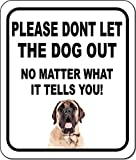 Please Dont LET The Dog Out NO Matter What Mastiff Aluminum Composite Outdoor Sign 8.5' x10'