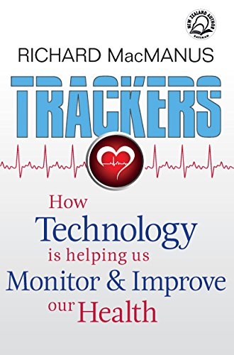 Trackers: How technology is helping us monitor and improve our health (English Edition)