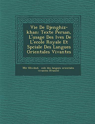 Vie de Djenghiz-Khan: Texte Persan, L'Usage Des L Ves de L'Ecole Royale Et Sp Ciale Des Langues Orientales Vivantes