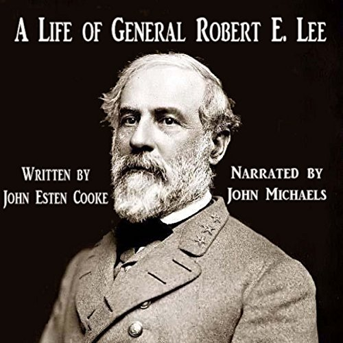 A Life of General Robert E. Lee                   By:                                                                                                                                 John Esten Cooke                               Narrated by:                                                                                                                                 John Michaels                      Length: 16 hrs and 30 mins     1 rating     Overall 4.0