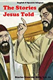 The Stories Jesus Told: Stories From the Bible: English and Spanish Bilingual