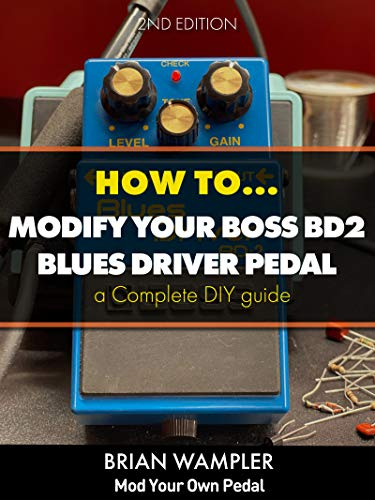 How To Modify the Boss Blues Driver BD-2 Guitar Pedal (English Edition)