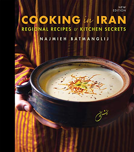 Compare Textbook Prices for Cooking in Iran: Regional Recipes and Kitchen Secrets 2nd ed. Edition ISBN 9781949445077 by Najmieh Batmanglij