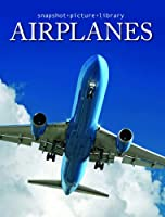 Airplanes (Snapshot Picture Library) 1740898540 Book Cover