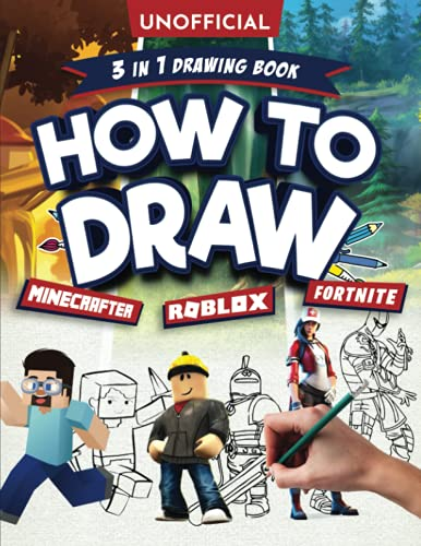How to Draw Fortnite Minecraft Roblox: 3 in 1 Drawing Book: An Unofficial Fortnite Minecraft Roblox Drawing Guide With Easy Step by Step Instructions ... More! (Unofficial Activity Book for Ages 10+)