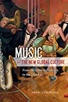 Music and the New Global Culture: From the Great Exhibitions to the Jazz Age (Big Issues in Music)
