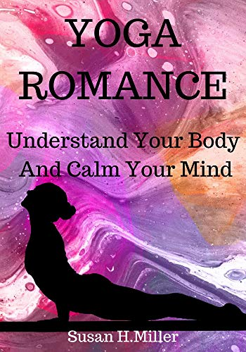 Yoga Romance: Understand Your Body And Calm Your Mind (English Edition)