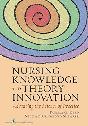 Nursing Knowledge and Theory Innovation: Advancing the Science of Practice by Reed Ph.D. RN FAAN, Dr. Pamela, Shearer PhD RN, Dr. Nelma (2011) Paperback