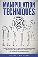 Manipulation Techniques: The Best Methods, Tricks, and Steps for Succesful Neuro-Linguistic Programming (NLP), Influencing and Persuasion Techniques for Absolute Beginners