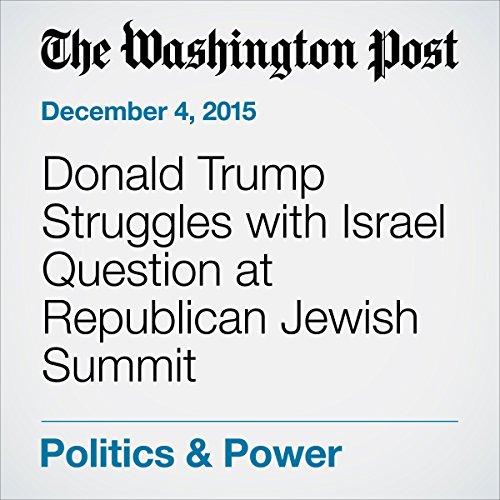 Donald Trump Struggles with Israel Question at Republican Jewish Summit cover art