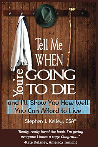 Tell Me When You're Going to Die and I'll show you how well you can afford to live (English Edition)