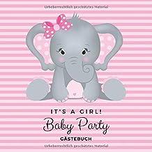 Baby Party – It's a girl! Gästebuch: Es ist ein Mädchen! Süßer Elefant als..