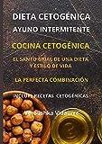 DIETA CETOGÉNICA Y AYUNO INTERMITENTE : El santo grial de una dieta y estilo de vida La perfecta combinación Incluye recetas cetogénicas