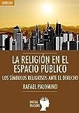 La religión en el espacio público: Los símbolos religiosos antes el derecho (Argumentos para el s. XXI nº 27)