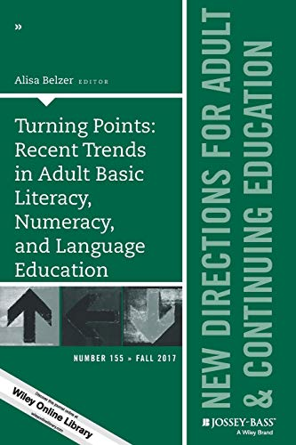 Compare Textbook Prices for Turning Points: Recent Trends in Adult Basic Literacy, Numeracy, and Language Education: New Directions for Adult and Continuing Education J-B ACE Single Issue Adult & Continuing Education Number 155 Edition ISBN 9781119443780 by Belzer, Alisa