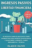 Ingresos pasivos y libertad financiera 2 libros en 1: No necesitas saber de negocios ni tener ahorros para para invertir con inteligencia y ganar dinero. Aprende el camino, herramientas y tecnicas