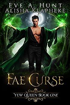 Fae Curse: Yew Queen Book One by [Eve A. Hunt, Alisha Klapheke]
