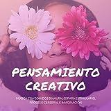 Pensamiento Creativo: Música con Sonidos Binaurales para Estimular el Proceso Cerebral e Imaginación
