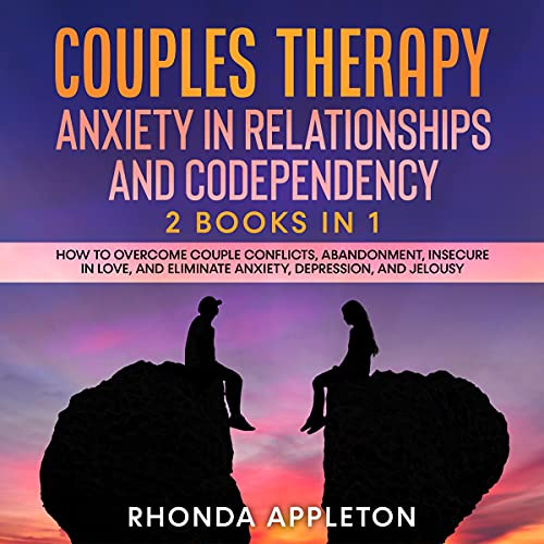 Listen Couples Therapy: Anxiety in Relationship and Codependency: 2 Books in 1 - How to Overcome Couple Con audio book