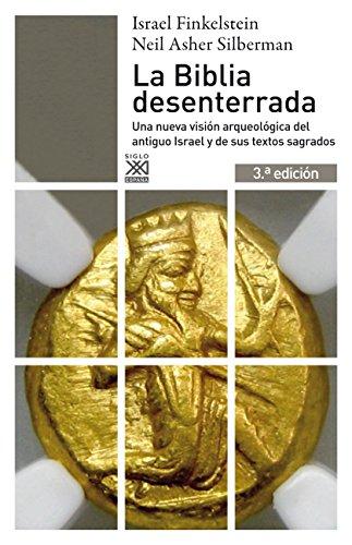 La Biblia desenterrada. Una nueva visión arqueológica del antiguo Israel y de los orígenes de sus textos sagrados (Siglo XXI de España General nº 856)