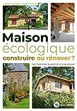 Maison écologique - Construire ou rénover ? : Les bonnes questions à se poser