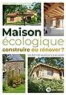 Maison écologique : construire ou rénover ? par LEFRANCOIS
