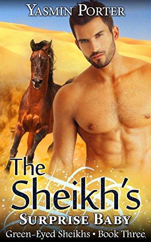 The Sheikh's Surprise Baby: Green-Eyed Sheikhs Series Book Three