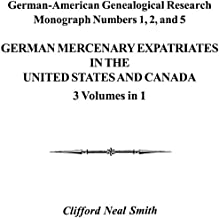 German Mercenary Expatriates in the U.S. & Canada Following the American Revolution (German-american Genealogical Research...