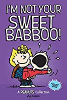 I'm Not Your Sweet Babboo! (PEANUTS AMP! Series Book 10) (Volume 10) (Peanuts Kids)