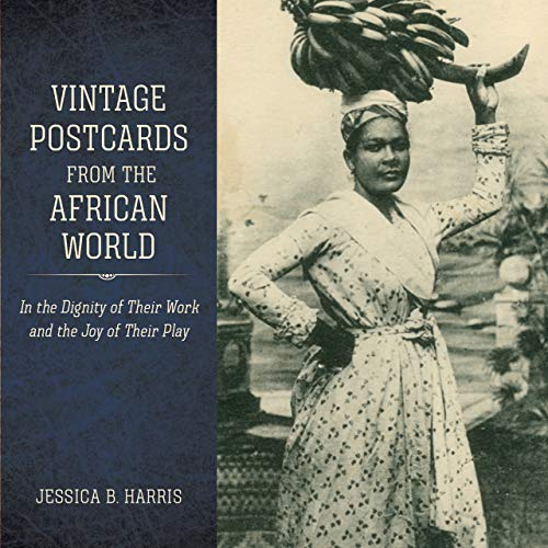 Vintage Postcards from the African World: In the Dignity of Their Work and the Joy of Their Play (Atlantic Migrations and the African Diaspora)
