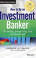 How to Be an Investment Banker, + Website: Recruiting, Interviewing, and Landing the Job (Wiley Finance)