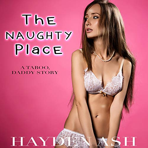 Couverture de The Naughty Place: A Taboo, Daddy Story