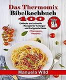 Das Thermomix Bibelkochbuch: 400 Einfache und schnelle Rezepte für Anfänger und Fortgeschrittene (Thermomix-Rezepte) (German Edition)