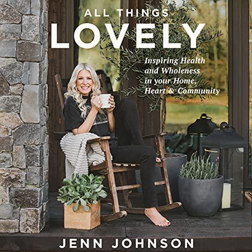 All Things Lovely Audiobook By Jenn Johnson cover art